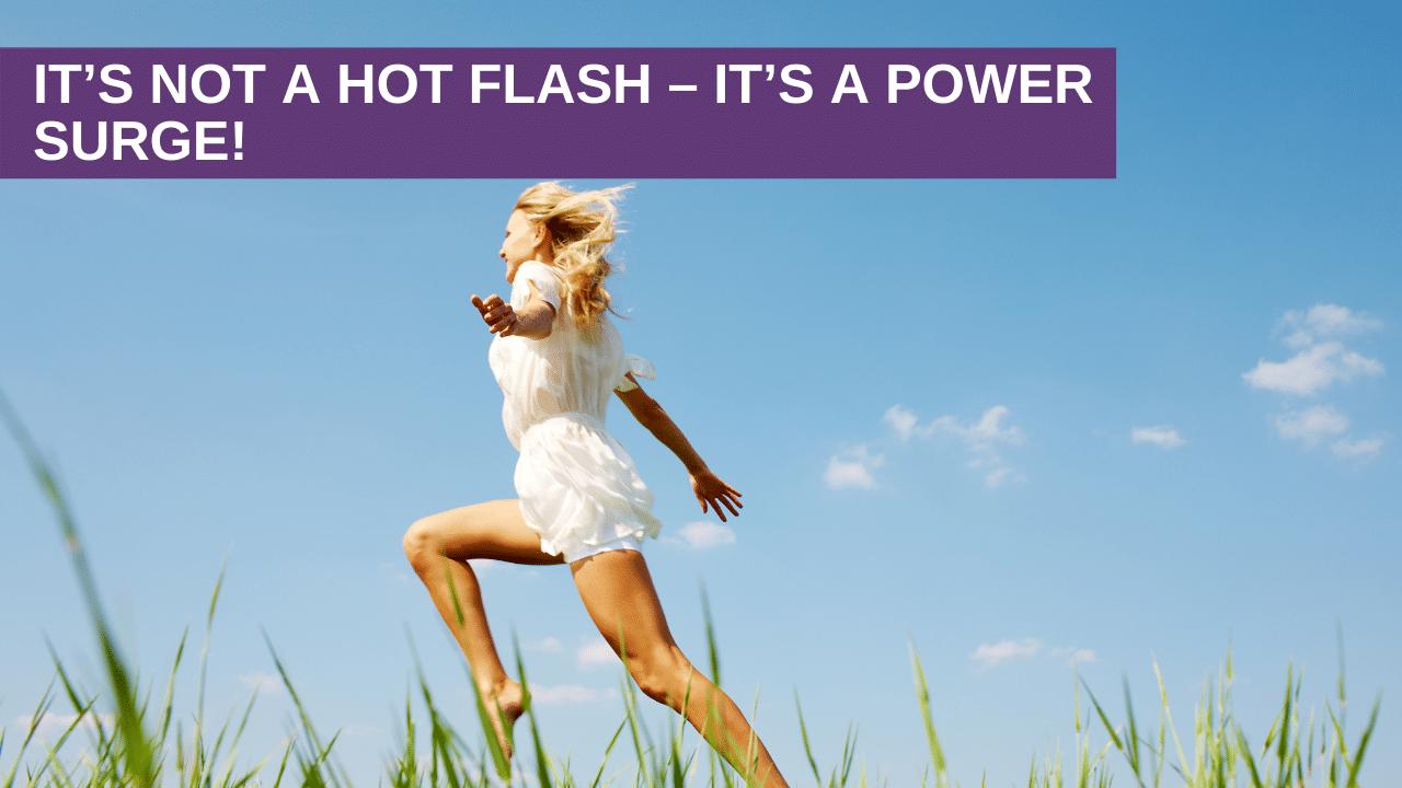 It's Not a Hot Flash – It's a Power Surge!