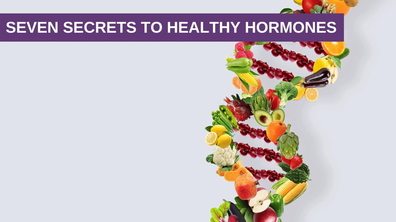 Seven Secrets to Healthy Hormones