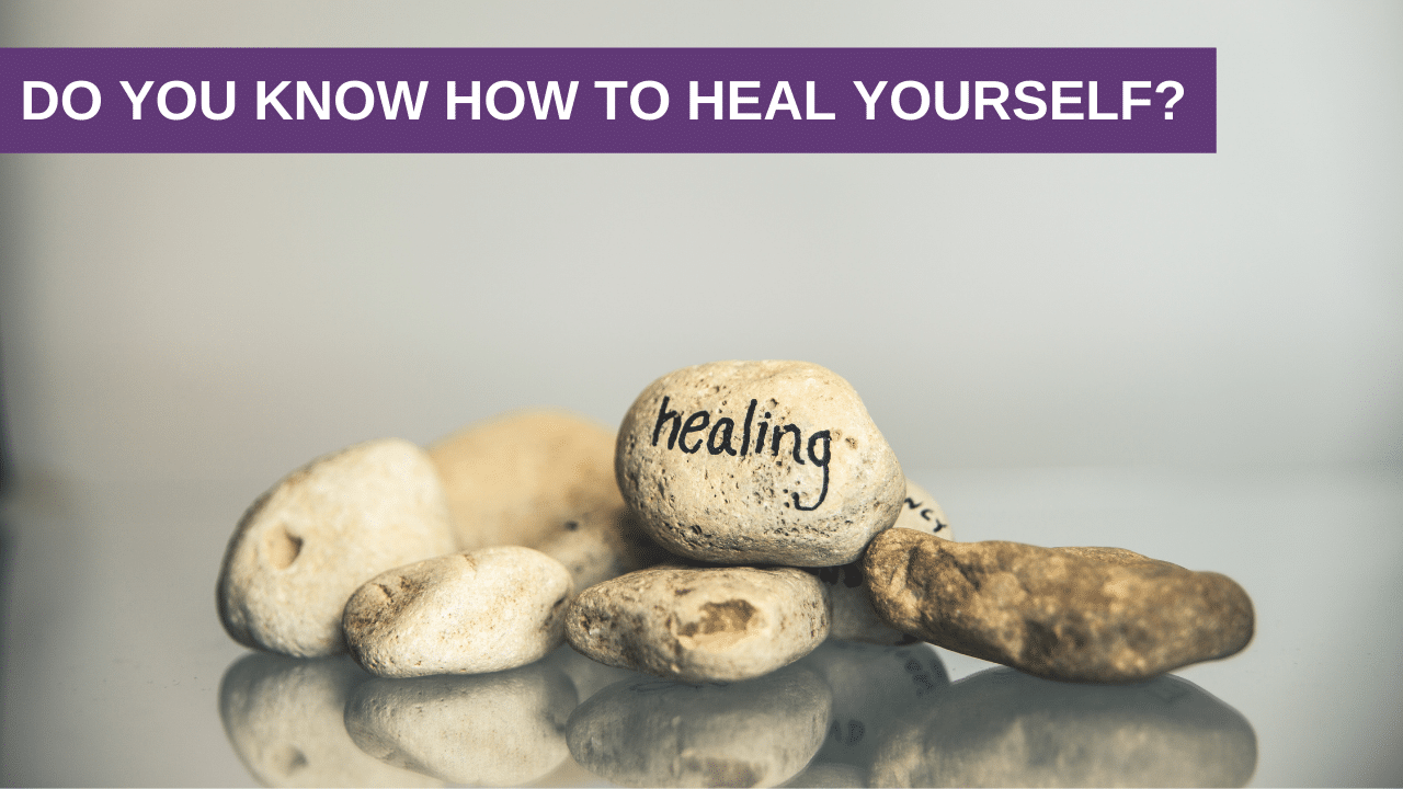 Do you know how to heal yourself?