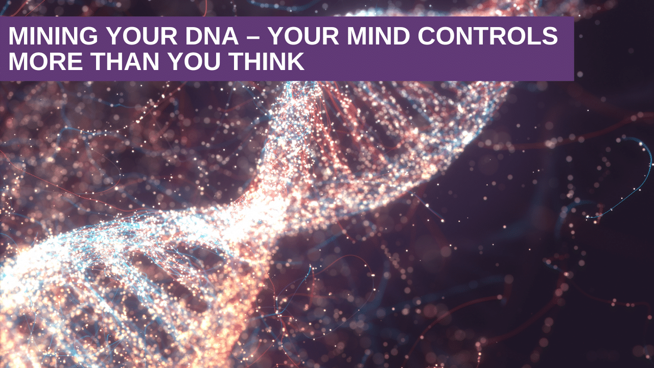 Mining Your DNA – Your Mind Controls More Than You Think