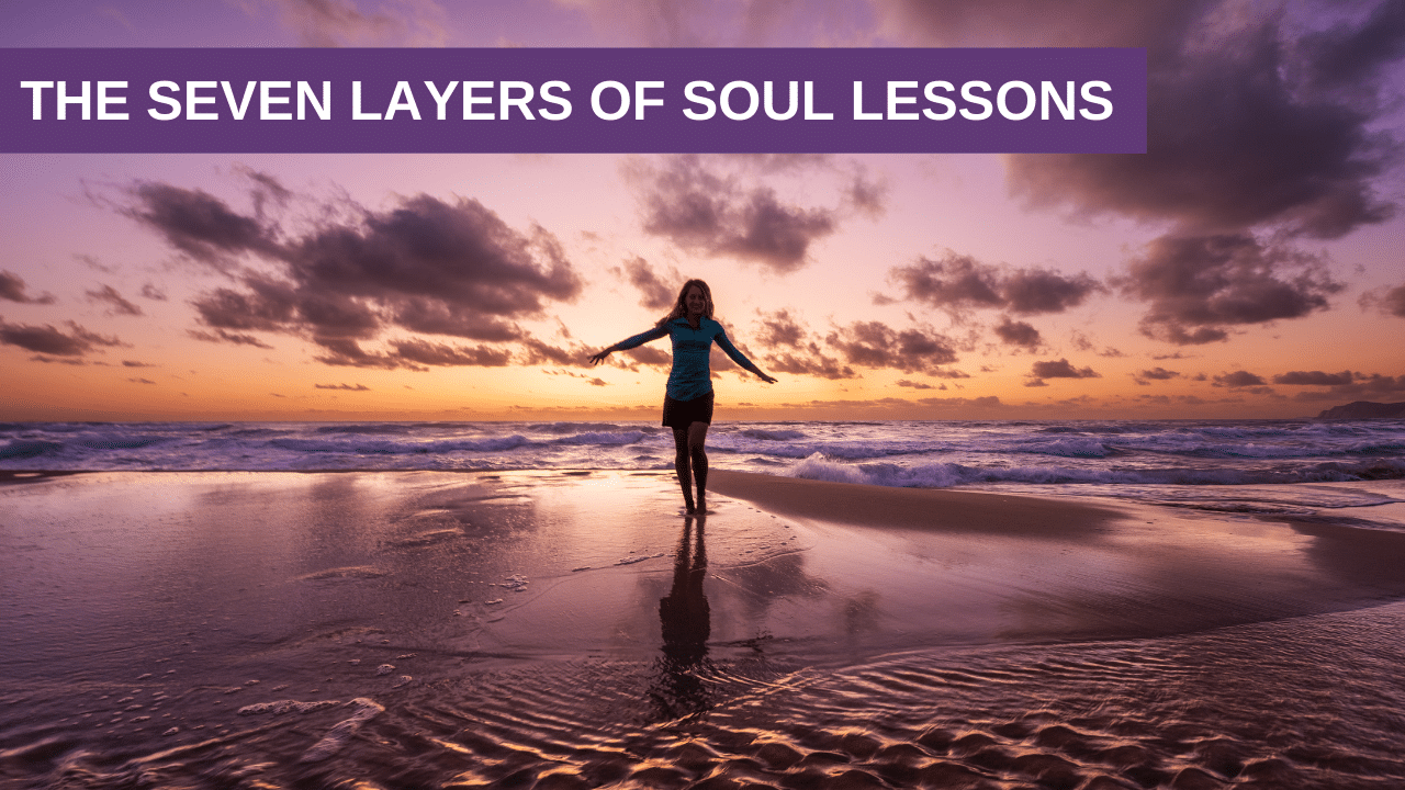 The Seven Layers of Soul Lessons