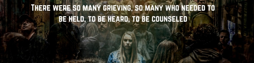 There-were-so-many-grieving-so-many-who-needed-to-be-held-to-be-heard-to-be-counseled