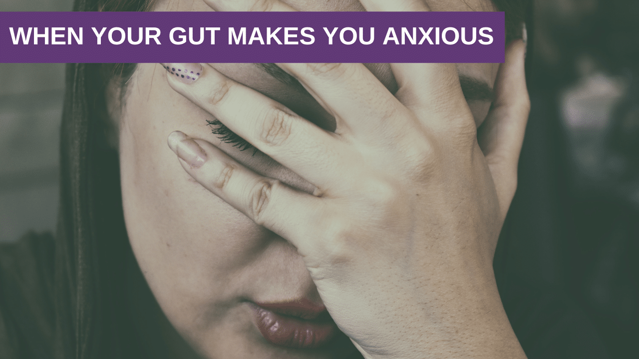 When Your Gut Makes You Anxious