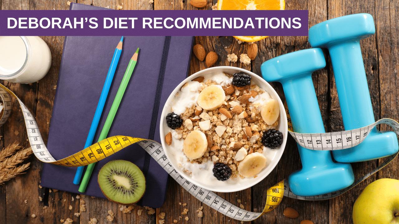 Deborah's Diet Recommendations