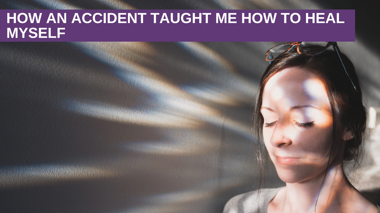 How an accident taught me how to heal myself