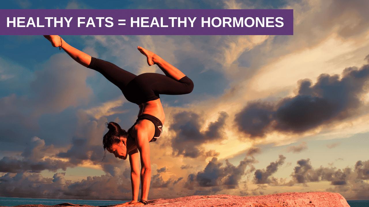 Healthy Fats = Healthy Hormones
