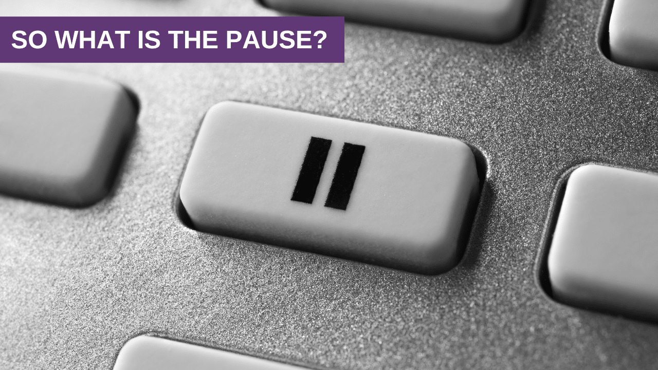 So what is The Pause?