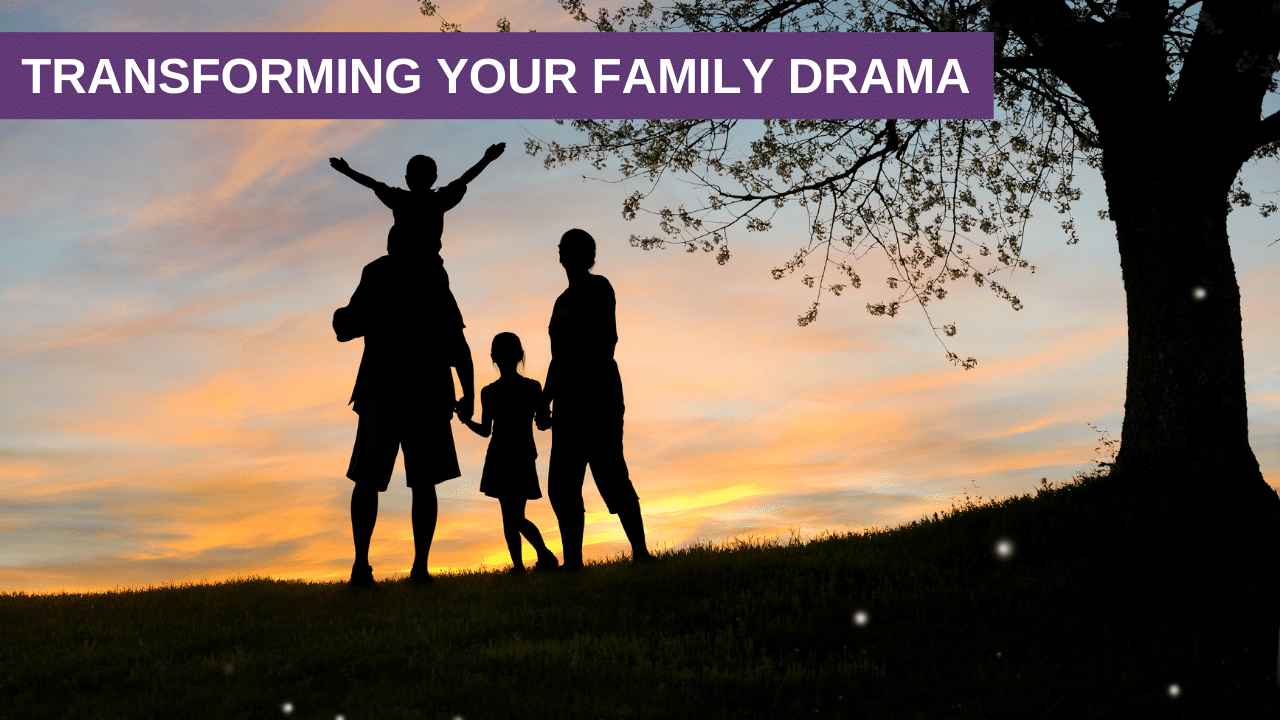 Transforming Your Family Drama