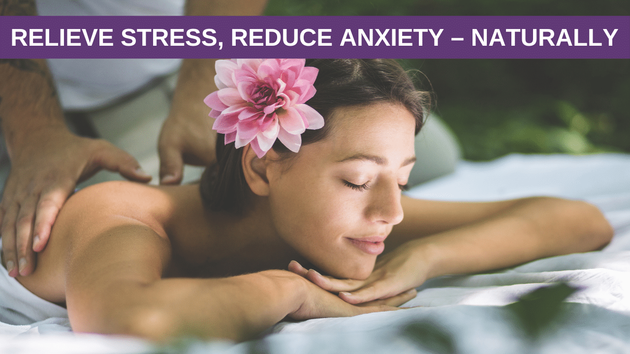 Relieve Stress, Reduce Anxiety – Naturally