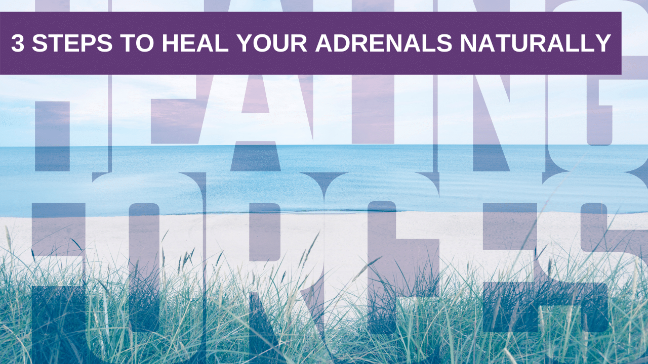 3 Steps to Heal Your Adrenals Naturally