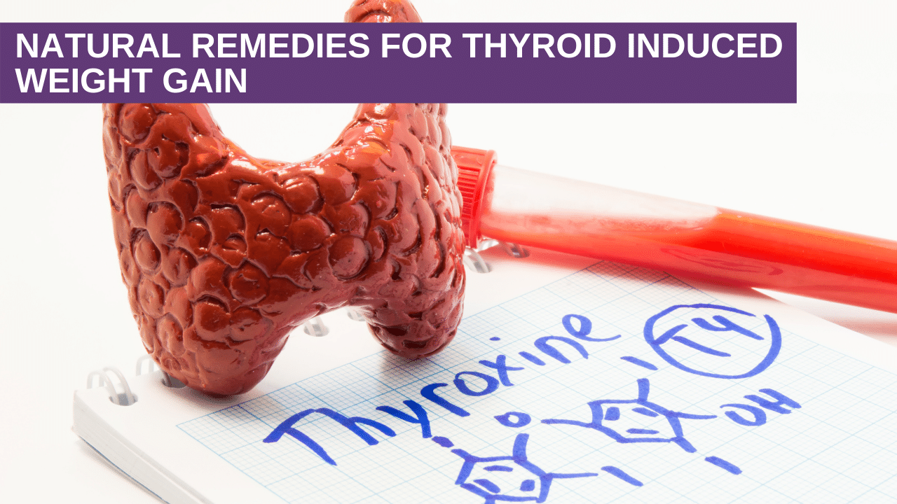 Natural Remedies for Thyroid Induced Weight Gain