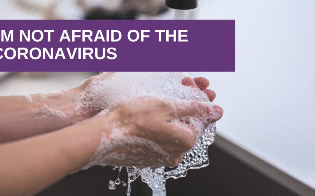 I'm not afraid of the Coronavirus