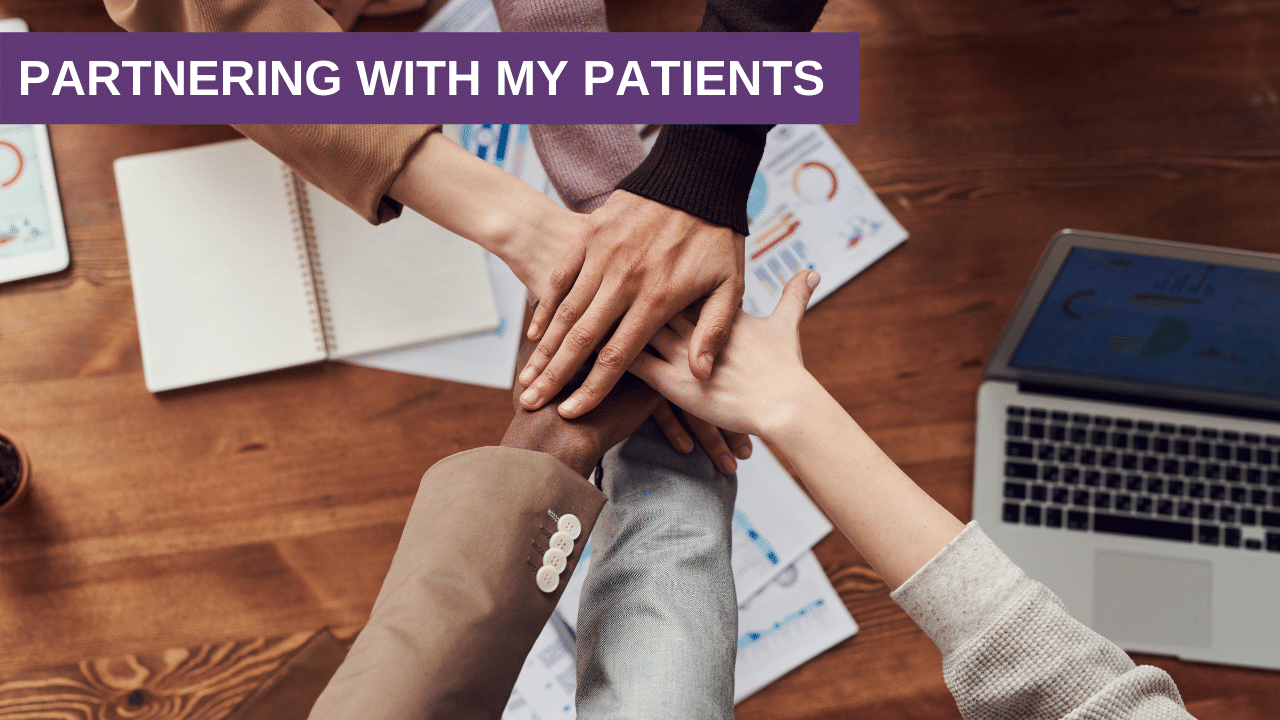 Partnering with my Patients