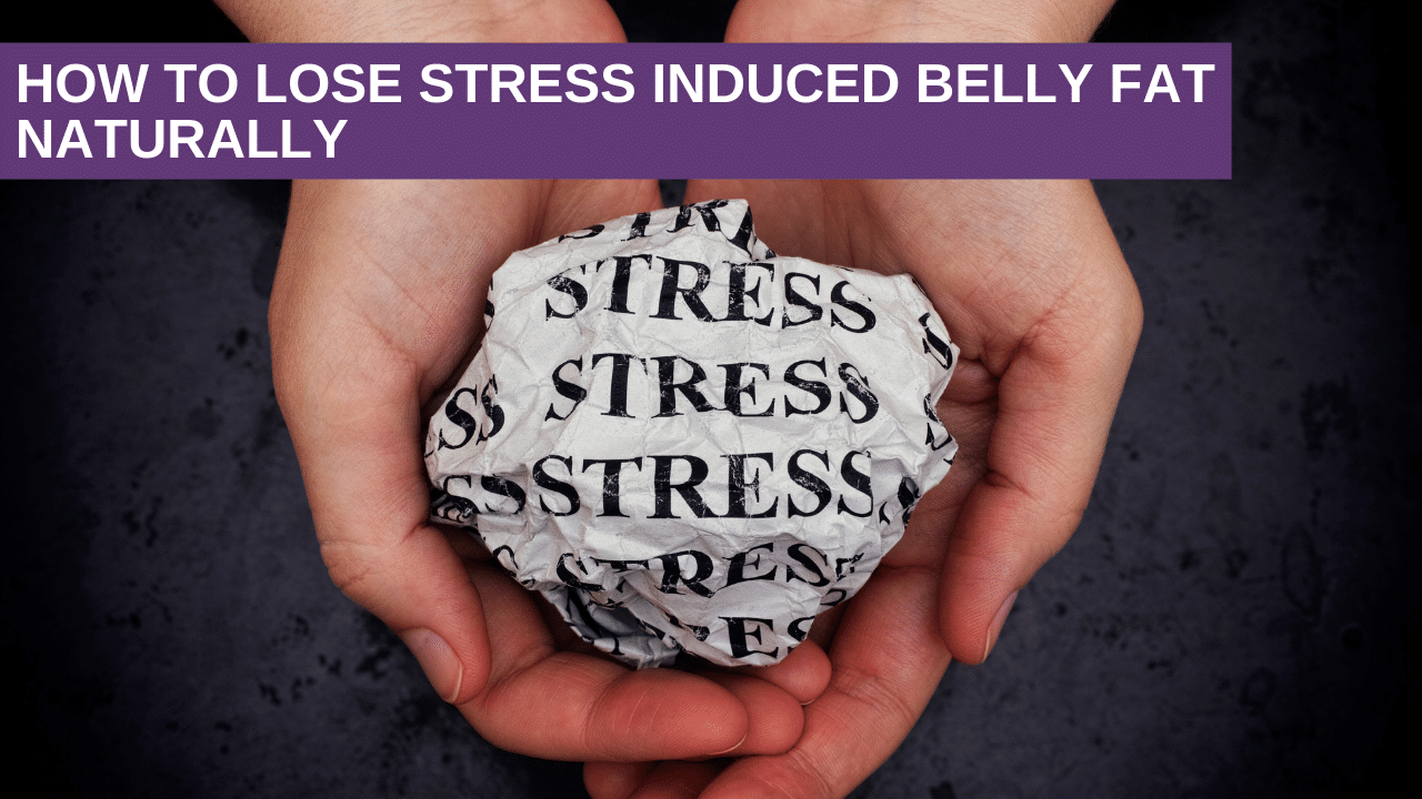 How to lose stress induced belly fat naturally