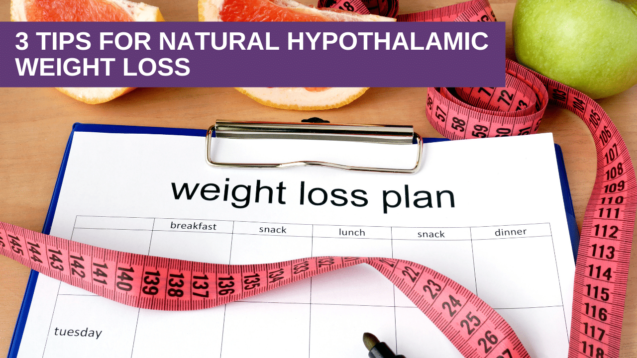3 Tips for Natural Hypothalamic Weight Loss