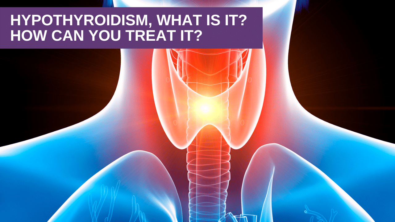 Hypothyroidism, What is it How Can You Treat It