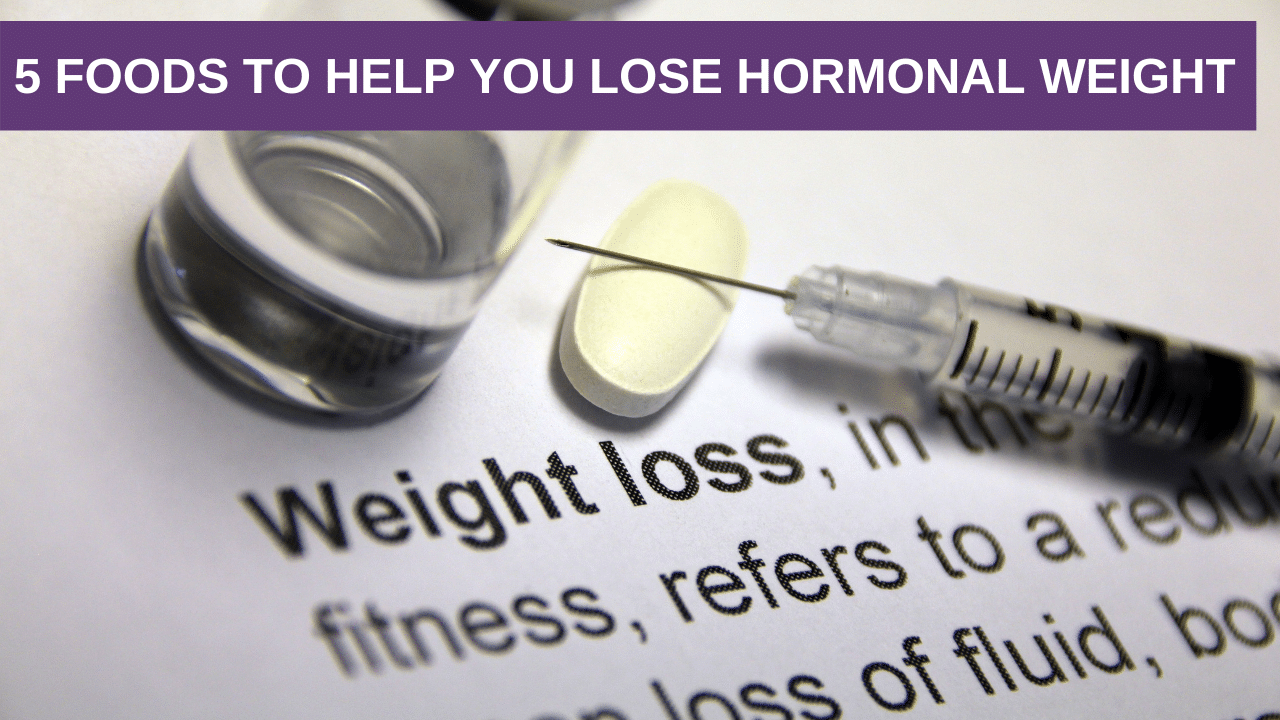 5 Foods to Help You Lose Hormonal Weight