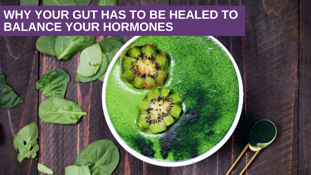Why your gut has to be healed to balance your hormones
