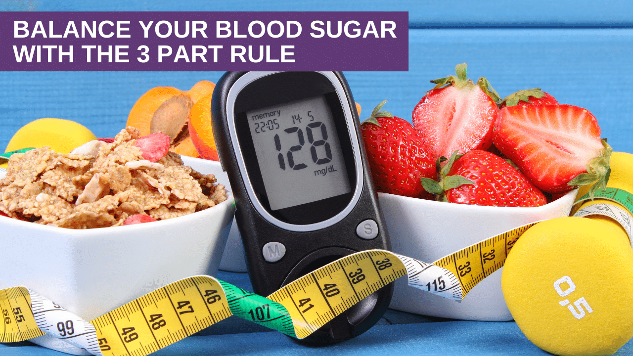 Balance Your Blood Sugar with the 3 Part Rule