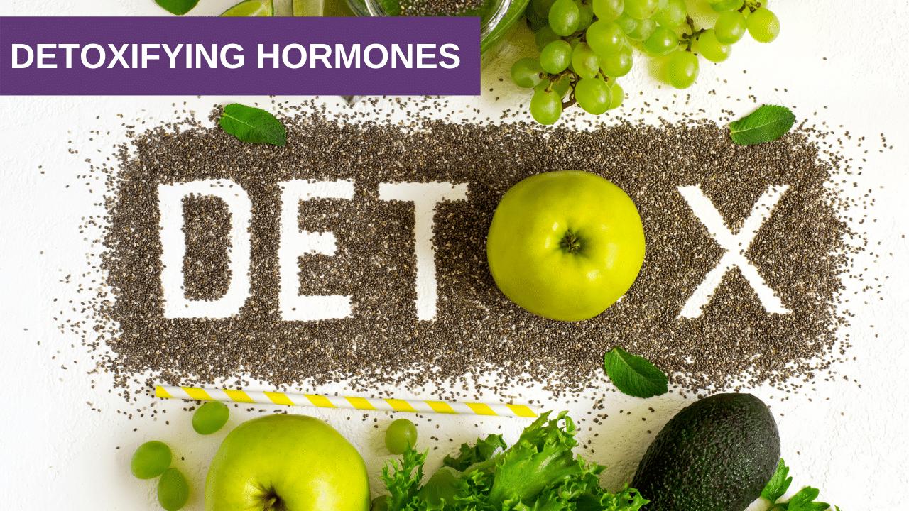 Detoxifying Hormones