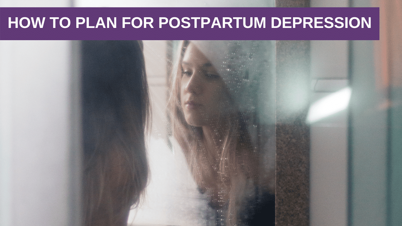 How to Plan for Postpartum Depression