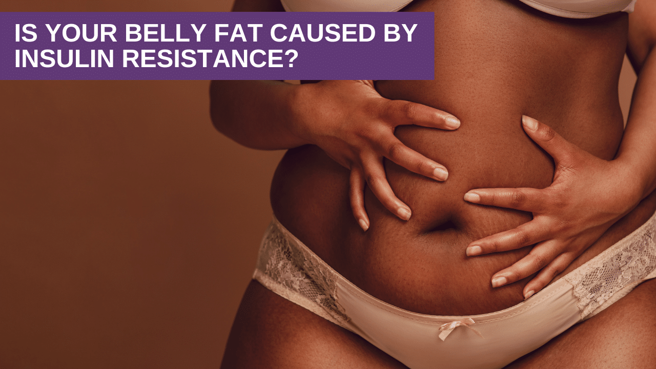 Is your belly fat caused by Insulin Resistance?