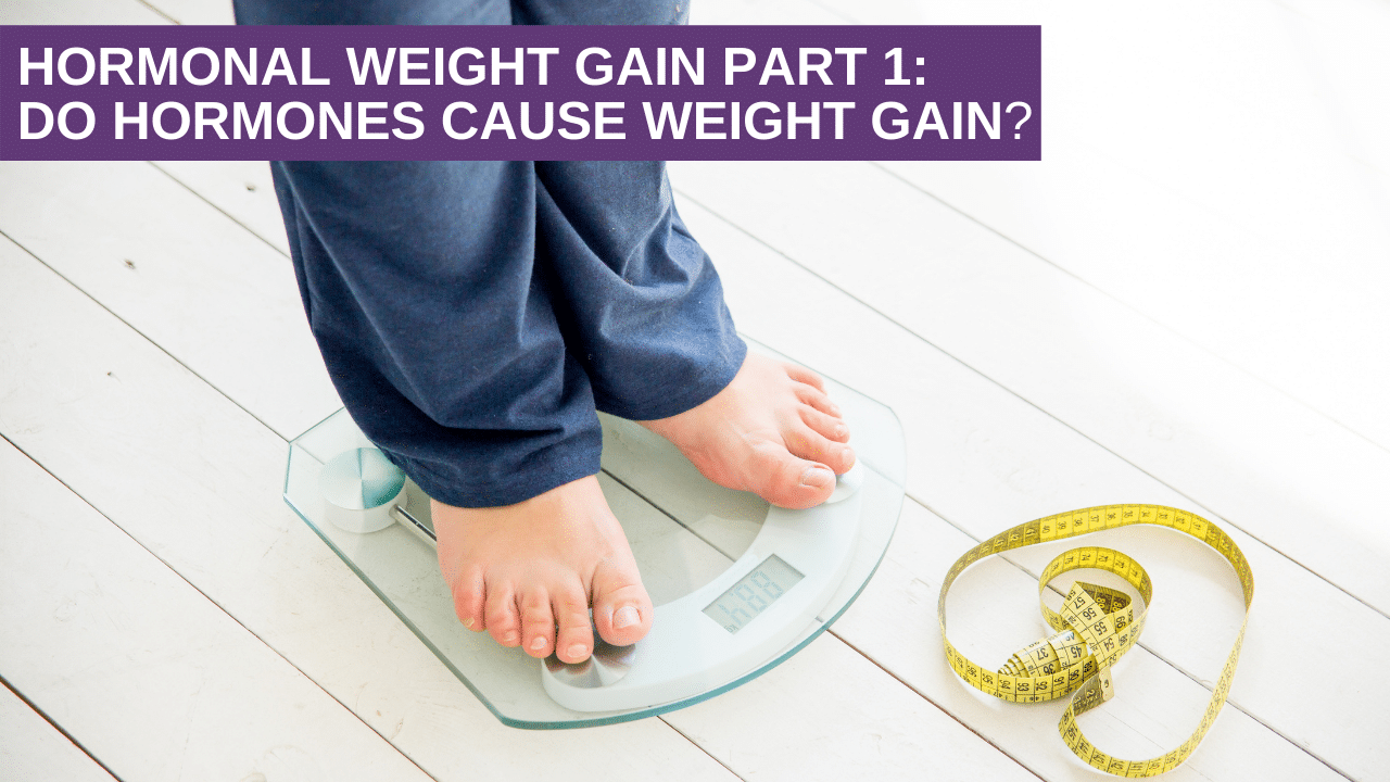 Hormonal Weight Gain Part 1: Do Hormones cause Weight Gain?