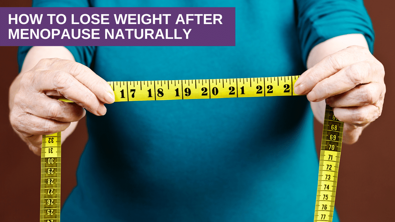 How To Lose Weight After Menopause Naturally