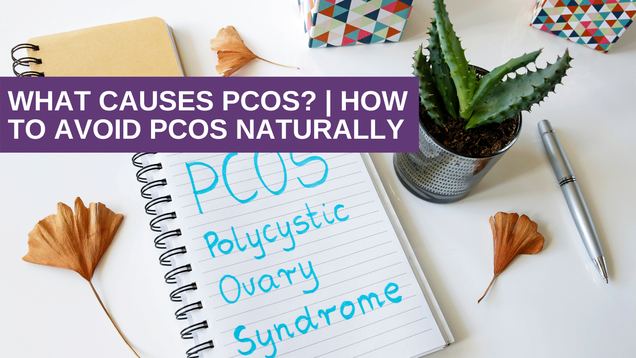 What Causes PCOS How To Avoid PCOS Naturally