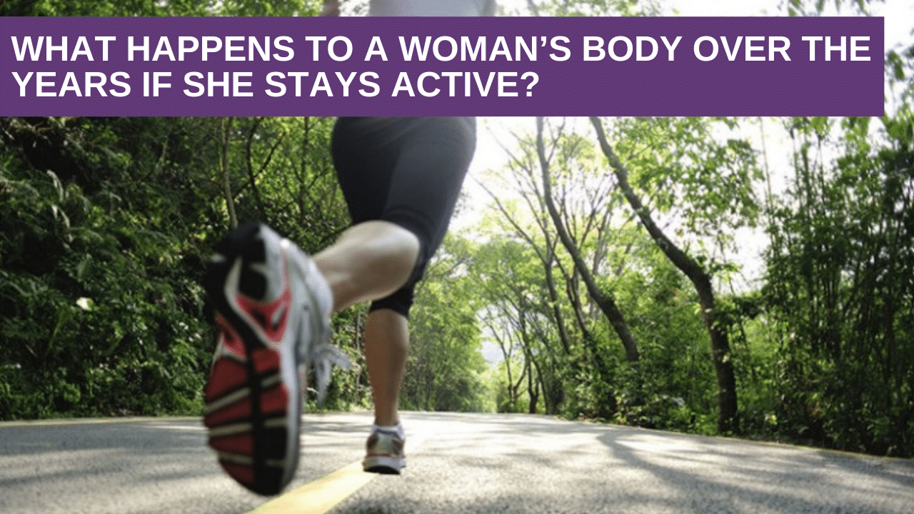 What Happens to a Woman's Body over the Years if she Stays Active?