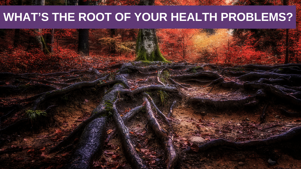 What's The Root of Your Health Problems?