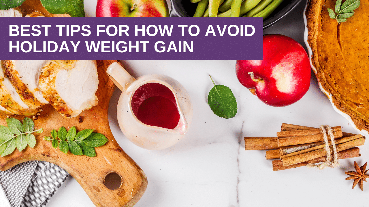 Best tips for how to avoid Holiday Weight Gain