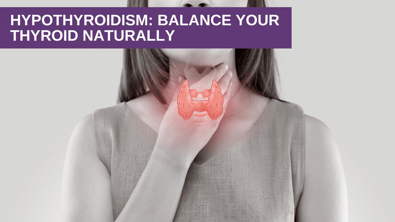 Hypothyroidism Balance Your Thyroid Naturally