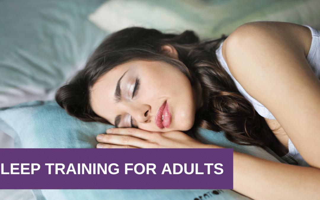 Sleep Training for Adults