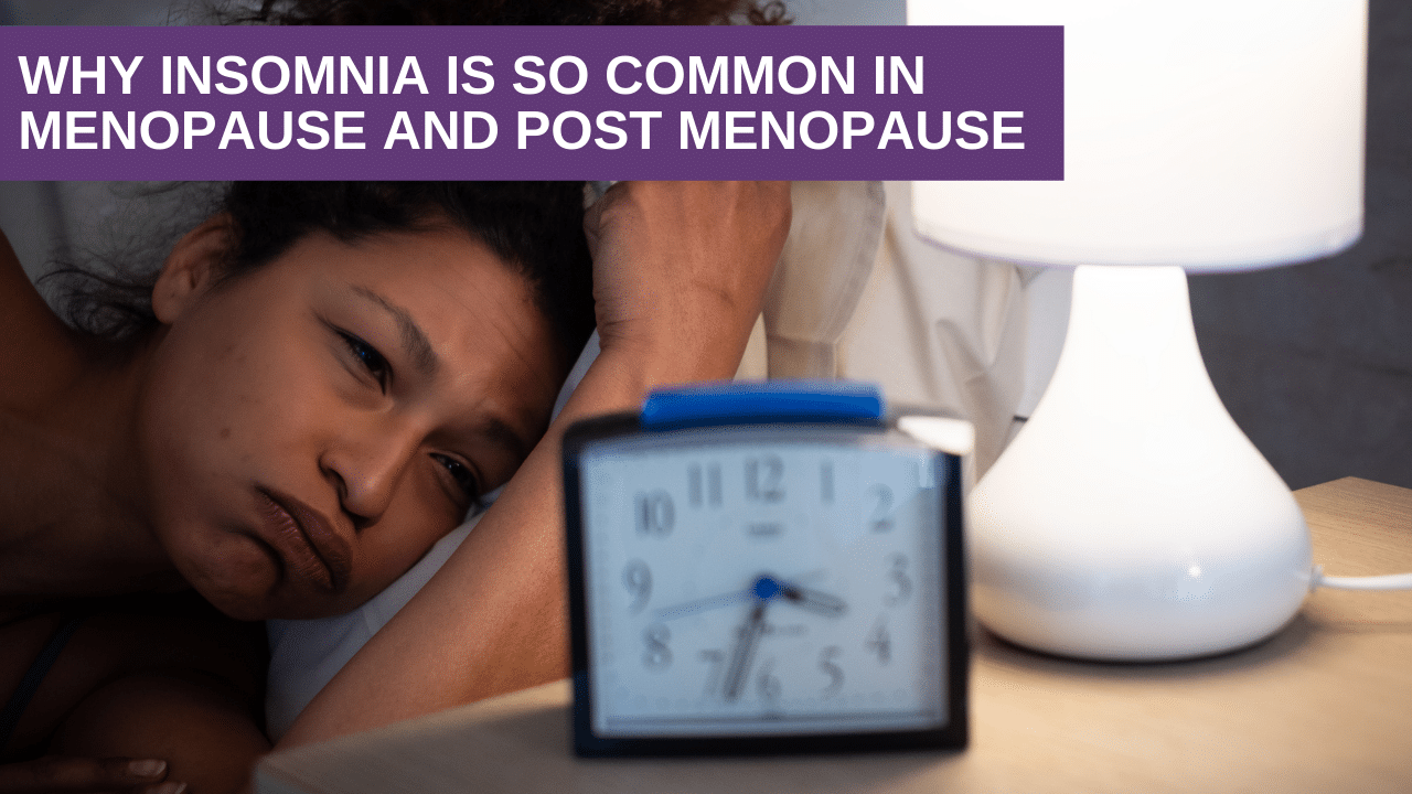 Why insomnia is so common in menopause and post menopause