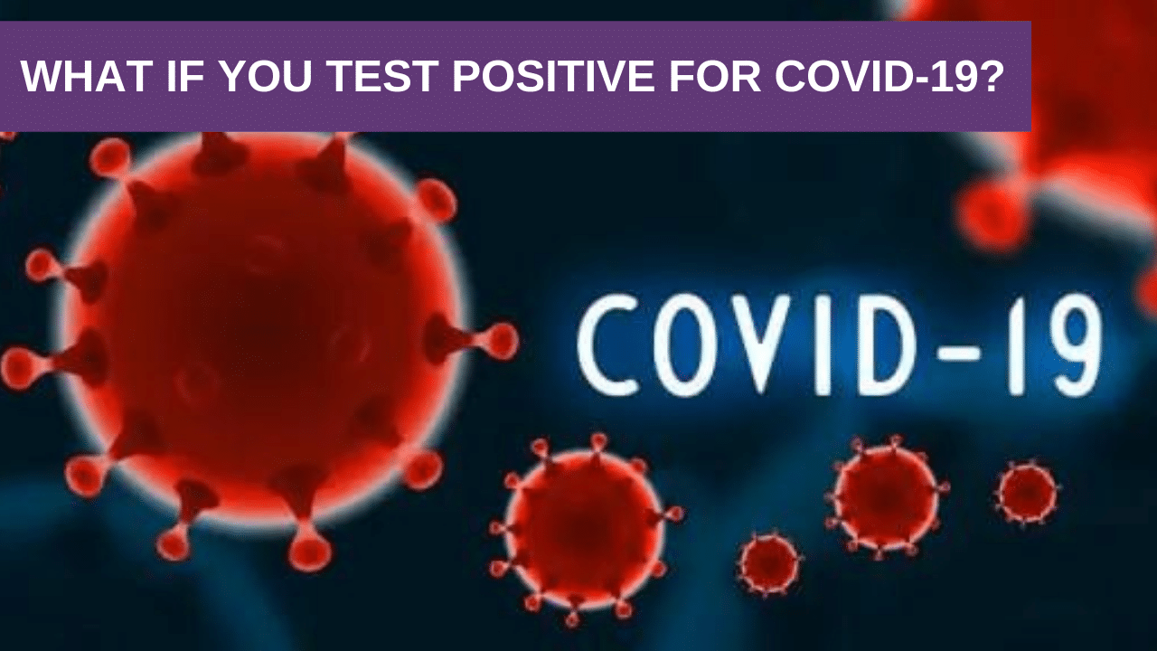 What if you test positive for COVID-19?