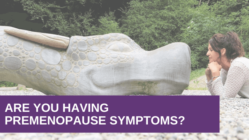 Are you having premenopause symptoms?