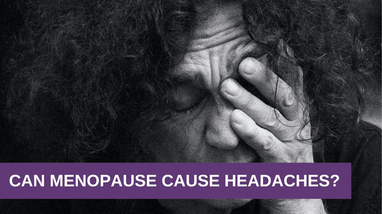 Can Menopause Cause Headaches