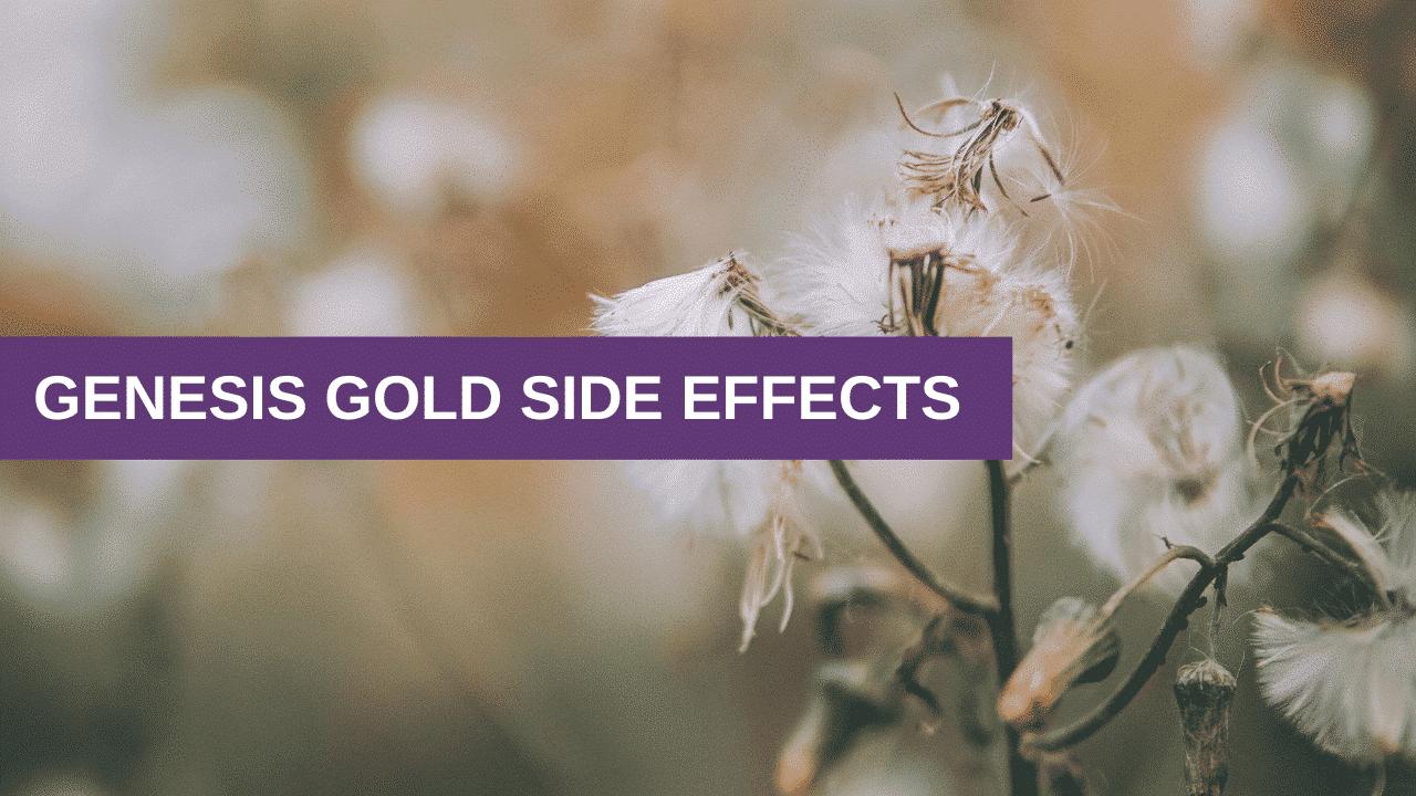 Genesis Gold Side Effects