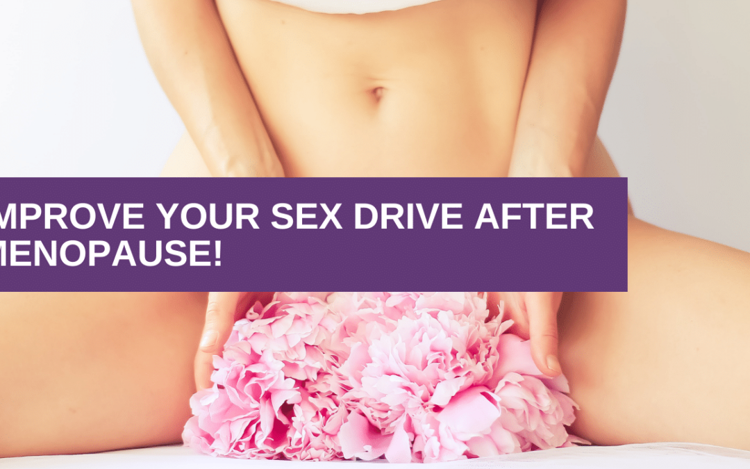 Improve Your Sex Drive After Menopause!