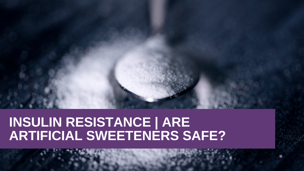Insulin Resistance | Are Artificial Sweeteners Safe?