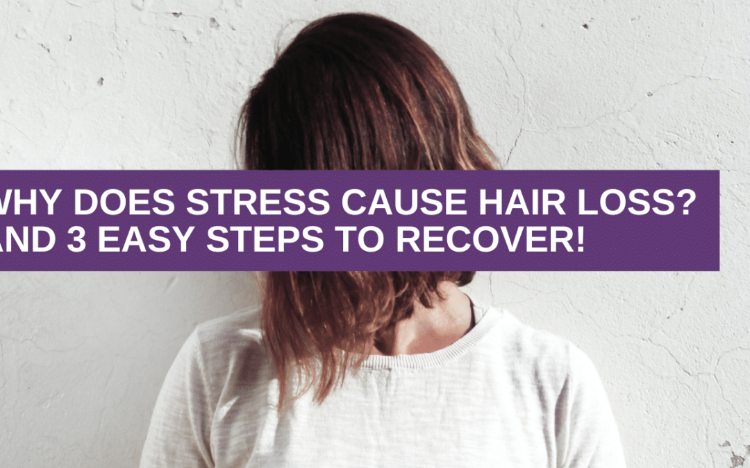 Why Does Stress Cause Hair Loss? And 3 Easy Steps To Recover!