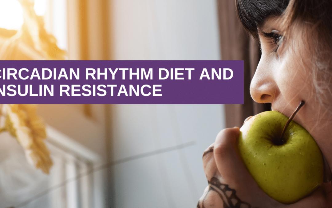 Circadian Rhythm Diet and Insulin Resistance
