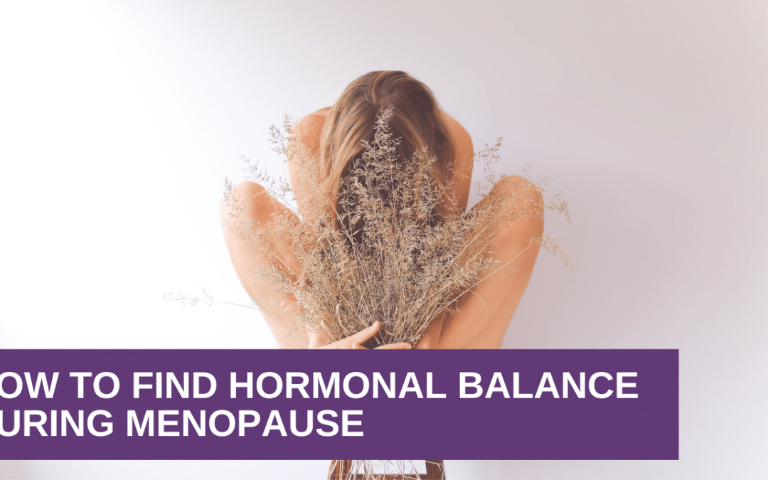 How To Find Hormonal Balance During Menopause
