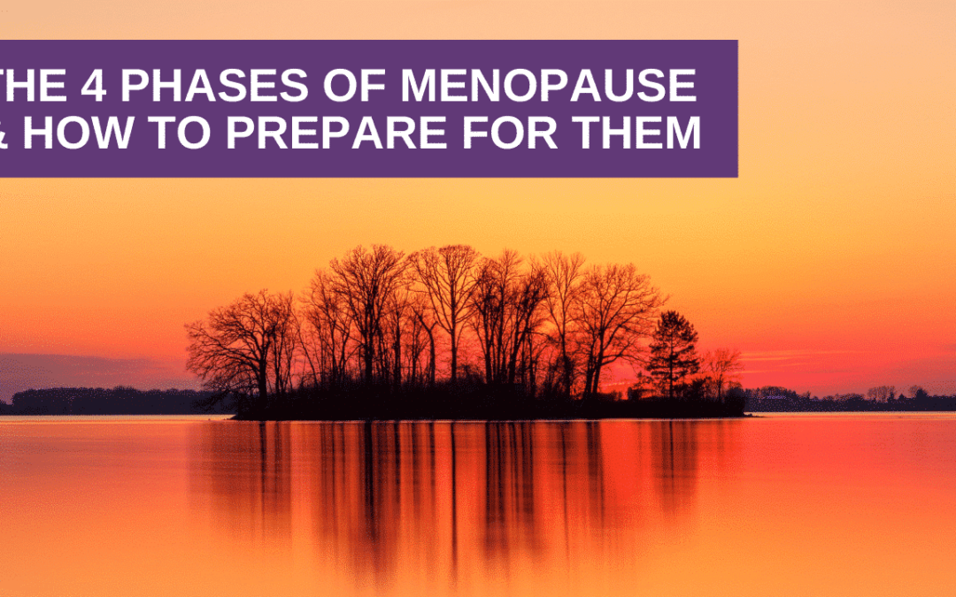 The 4 Phases Of Menopause & How To Prepare For Them