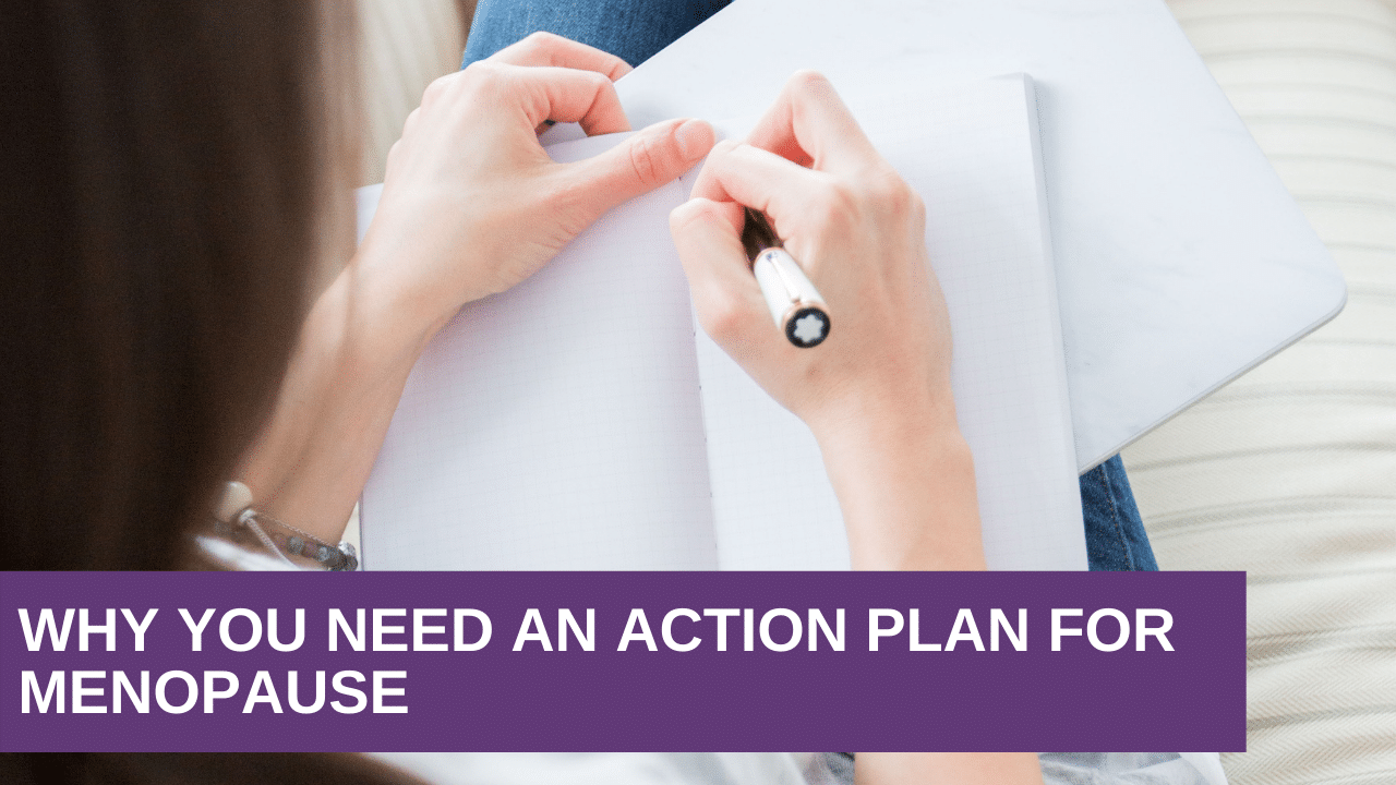 Why You Need an Action Plan for Menopause