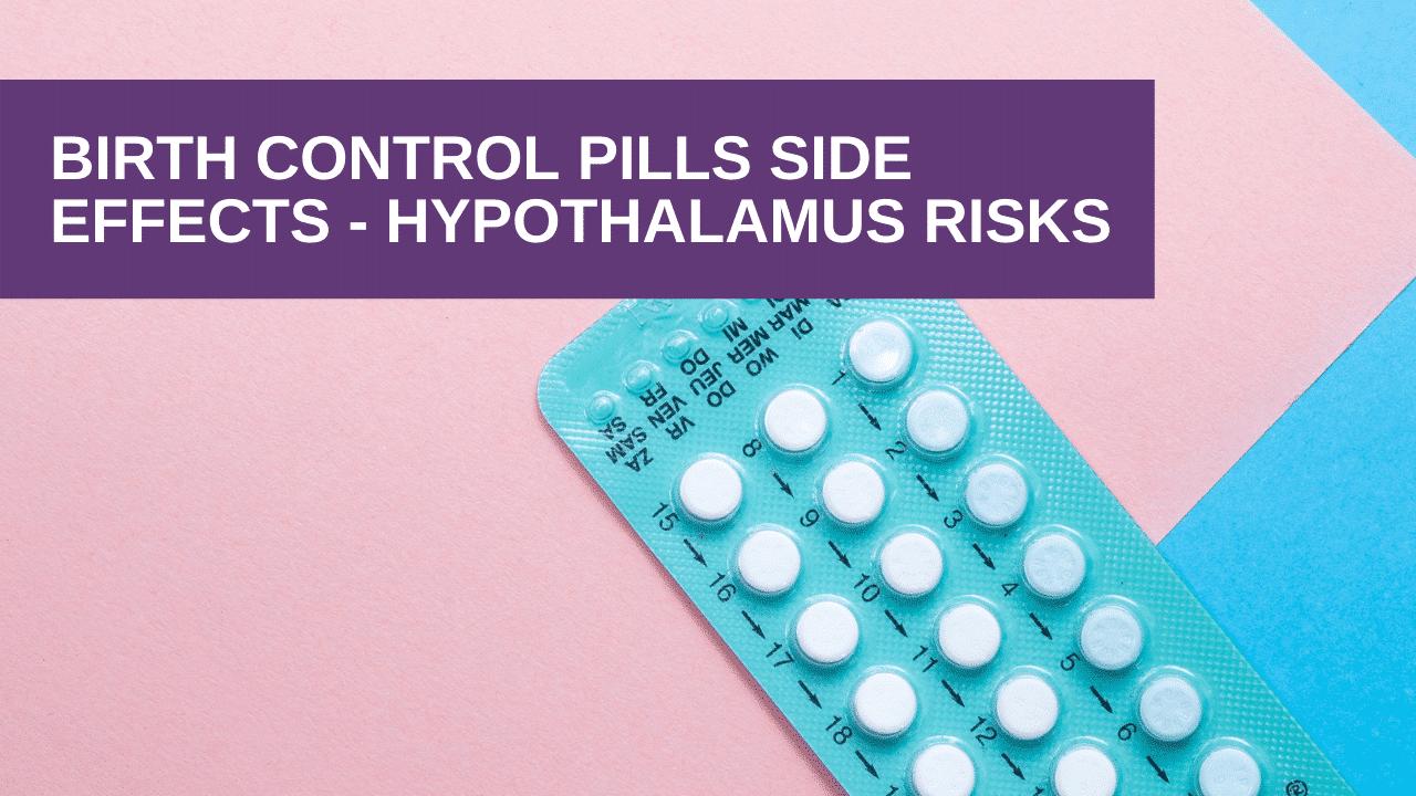 Birth Control Pill Side Effects – Hypothalamus Shrinkage