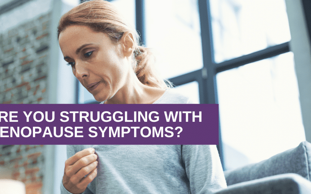 Are You Struggling with Menopause Symptoms?