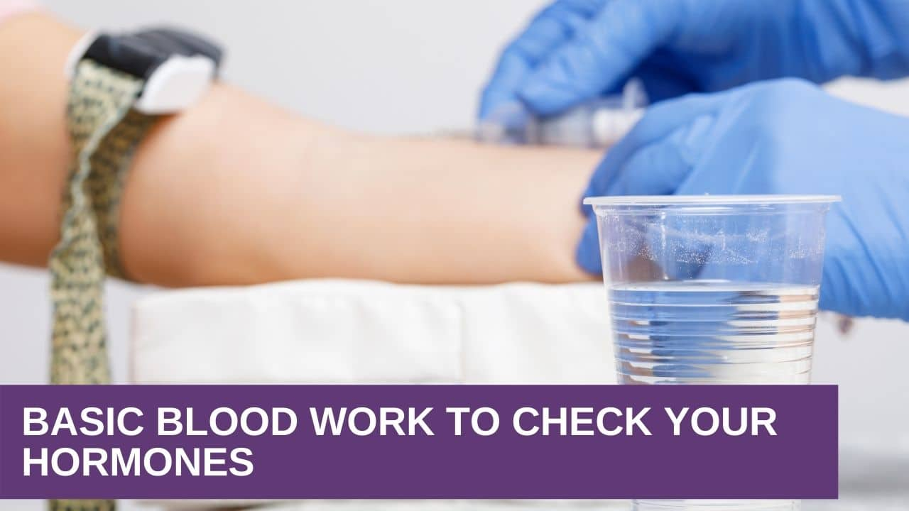Basic Blood Work to Check Your Hormones