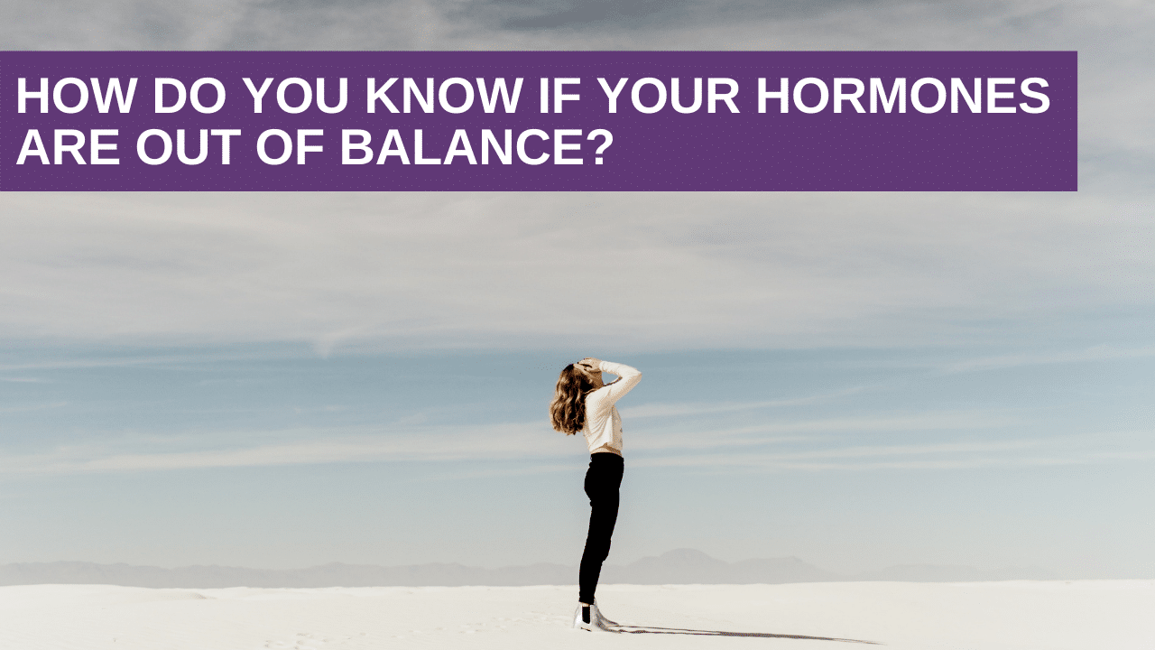 How do you know if your hormones are out of balance?